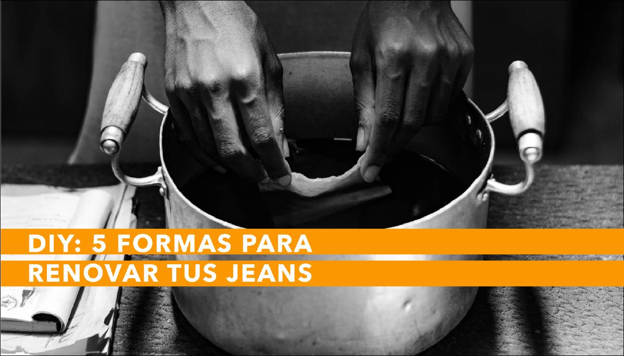 5 ideas para renovar tus jeans y alargar la vida útil de tus pantalones